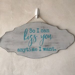 Hand painted sign So I can kiss you....